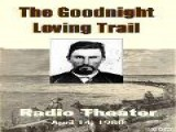 The Goodnight Loving Trail - Radio Theater