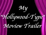 "My ""Hollywood Type"" Movie Trailer"