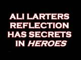 ALI LARTER' S REFLECTION HOLDS SECRETS IN HEROES