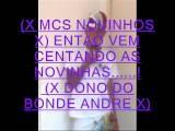 MCS NOVINHOS VEM CENTANDO AS NOVINHAS DJ ANDRE